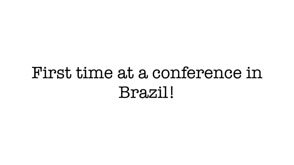 First time at a conference in Brazil!