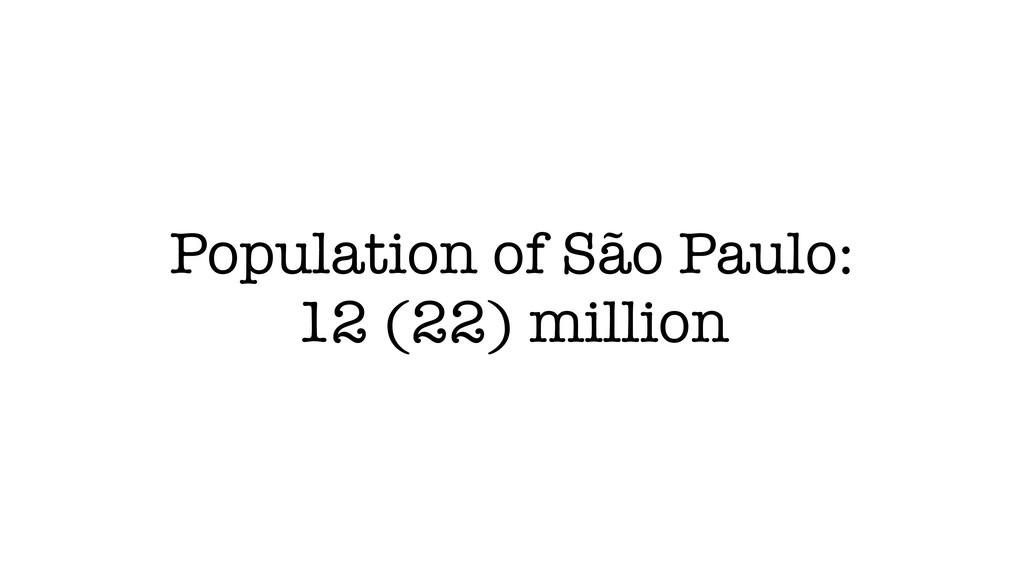 Population of São Paulo: 12 (22) million