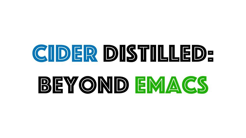 CIDER Distilled: Beyond emacs