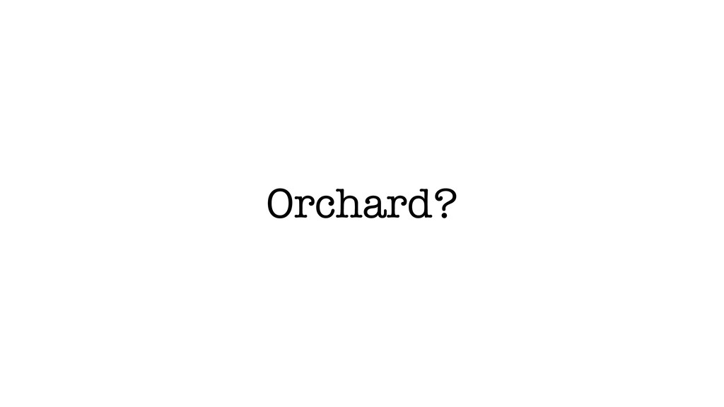 Orchard?