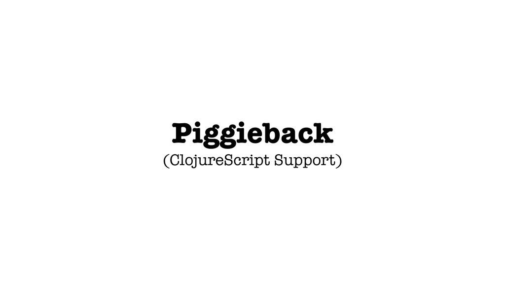 Piggieback (ClojureScript Support)