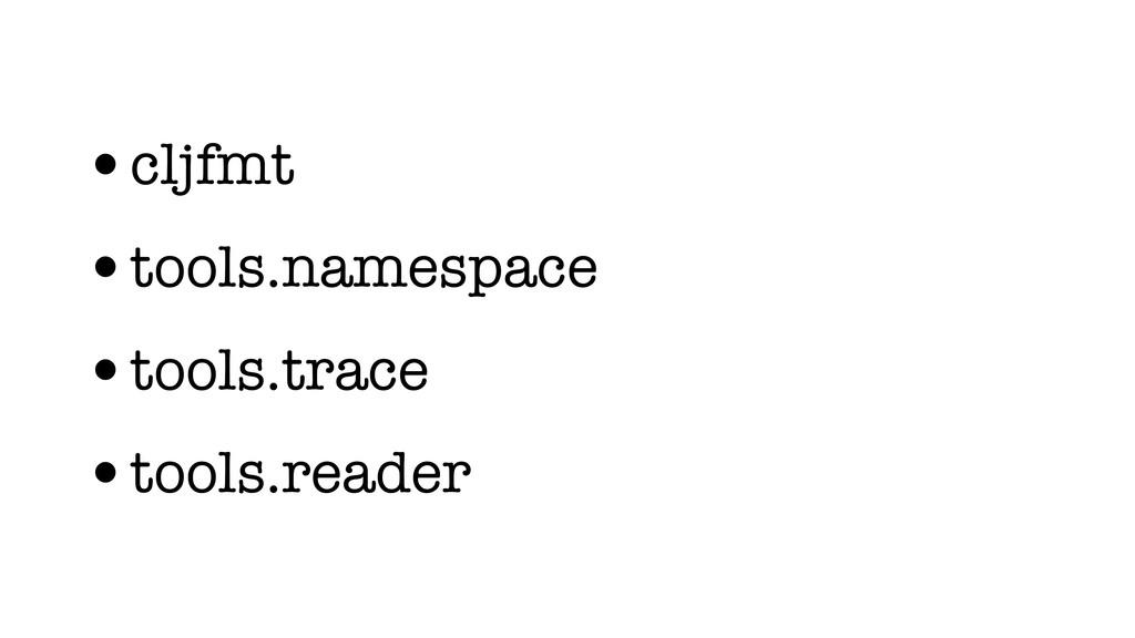 •cljfmt •tools.namespace •tools.trace •tools.re...