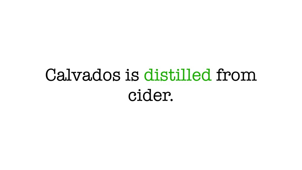Calvados is distilled from cider.