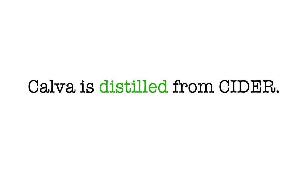 Calva is distilled from CIDER.