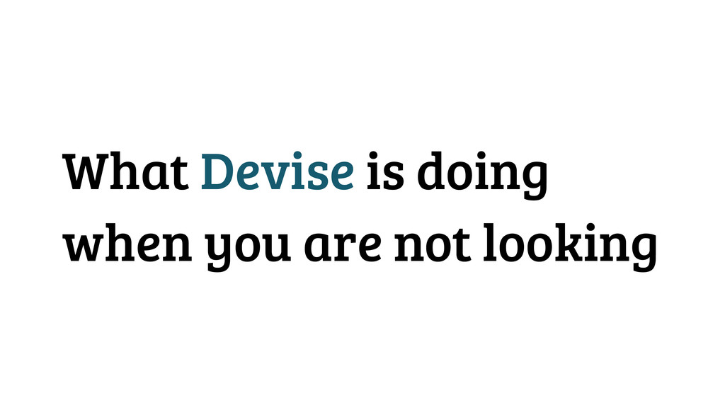 What Devise is doing when you are not looking