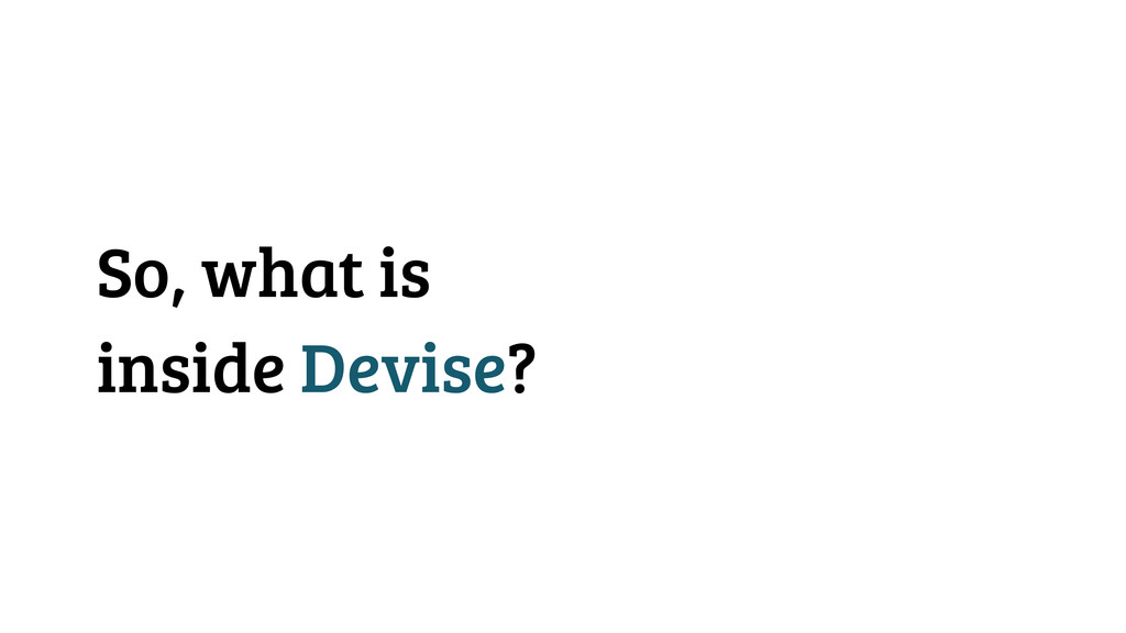 So, what is inside Devise?