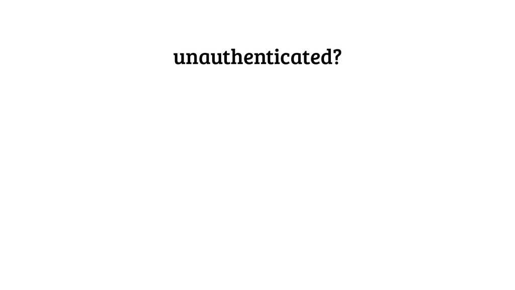 unauthenticated?