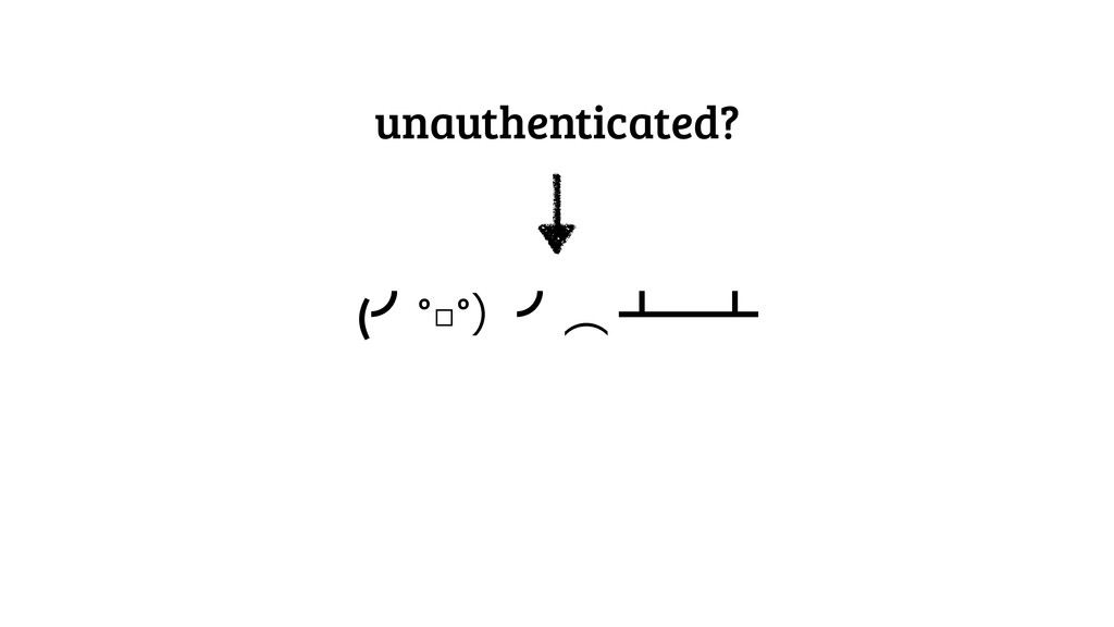 unauthenticated? (›°□°ʣ›ớ ᵲᴸᵲ