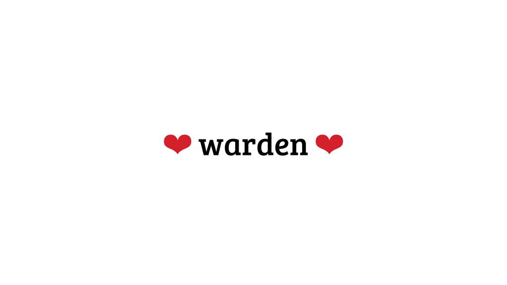 ❤ warden ❤