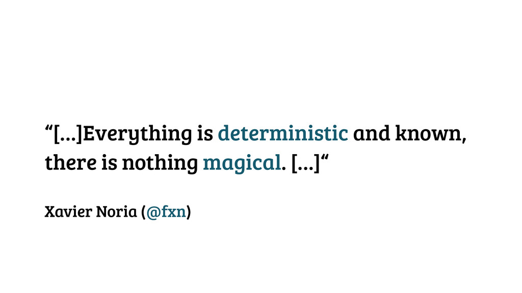 """""""[…]Everything is deterministic and known, ther..."""