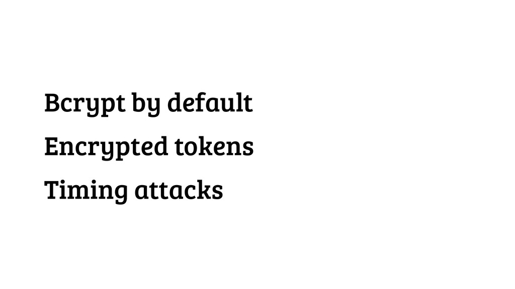 Bcrypt by default Encrypted tokens Timing attac...