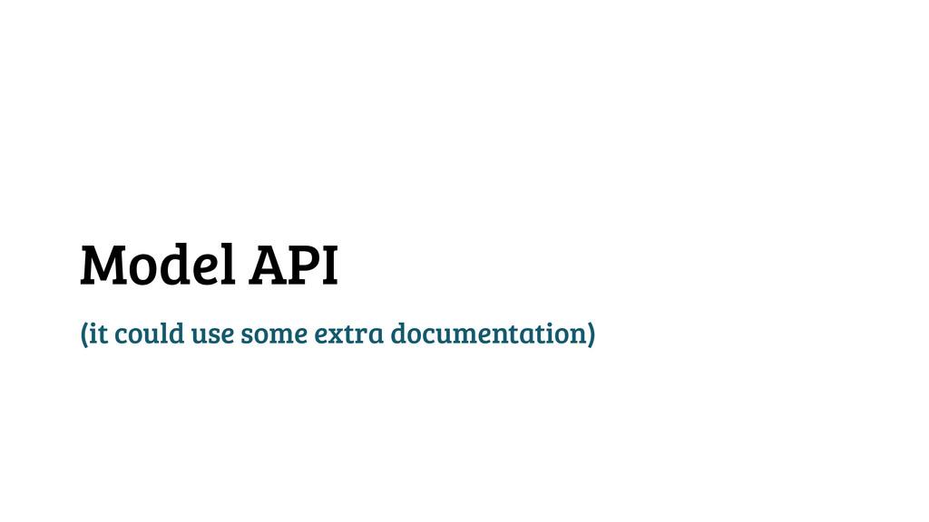 Model API (it could use some extra documentatio...
