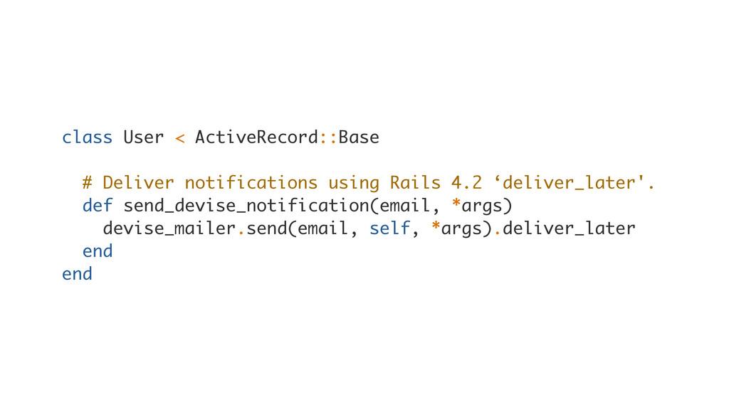 class User < ActiveRecord::Base # Deliver notif...