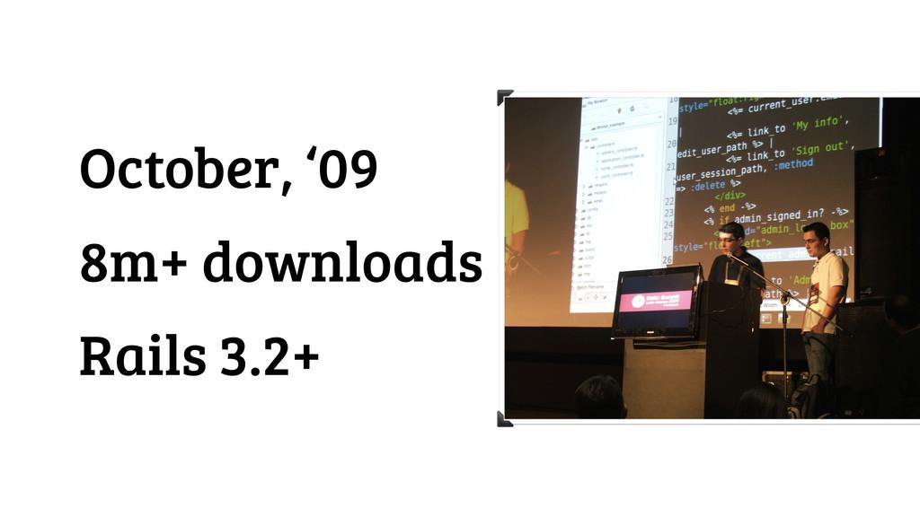 October, '09 8m+ downloads Rails 3.2+