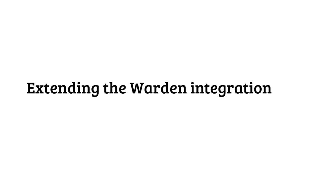 Extending the Warden integration