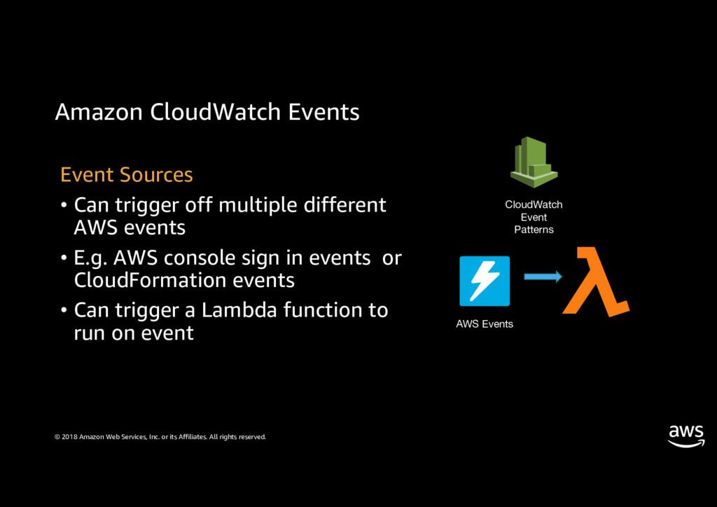 Amazon CloudWatch Events © 2018 Amazon Web Serv...