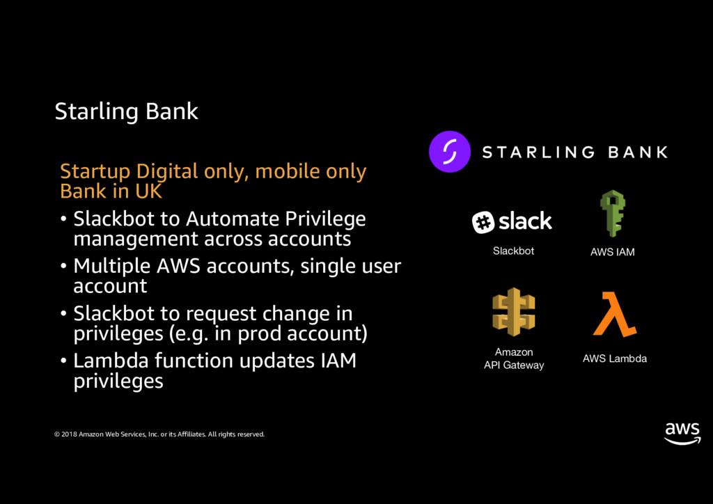 Starling Bank © 2018 Amazon Web Services, Inc. ...