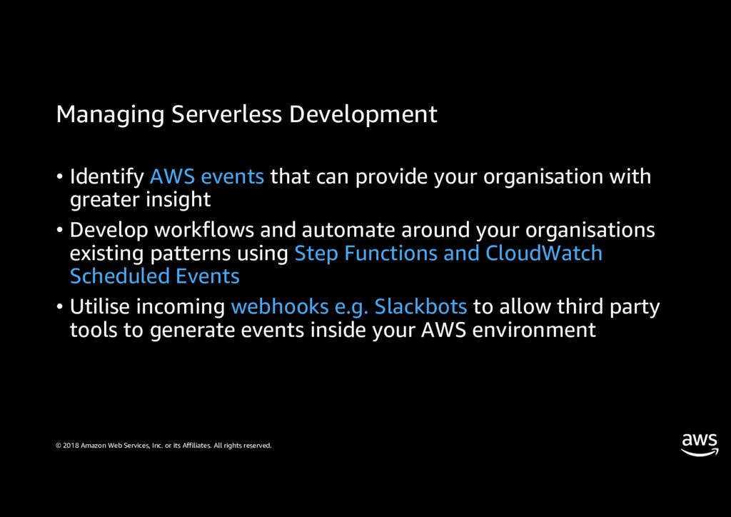 Managing Serverless Development © 2018 Amazon W...