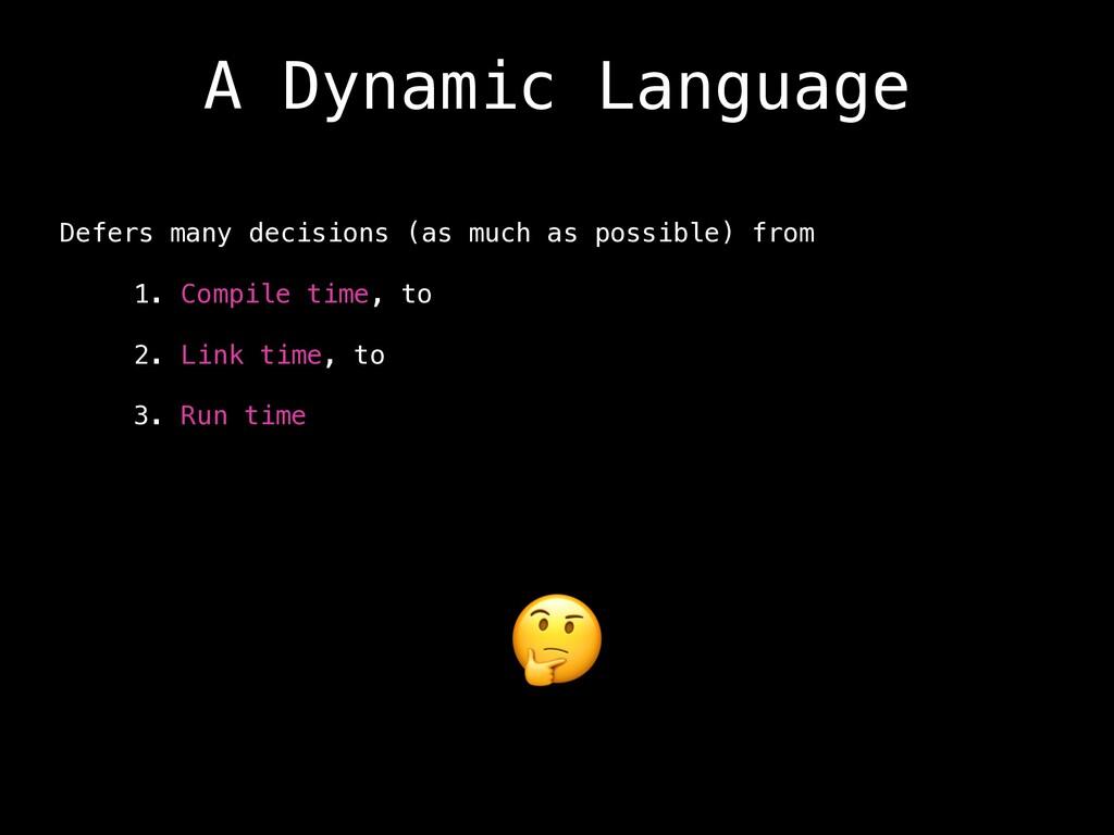 A Dynamic Language Defers many decisions (as mu...