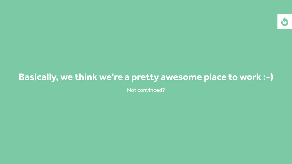 Basically, we think we're a pretty awesome plac...