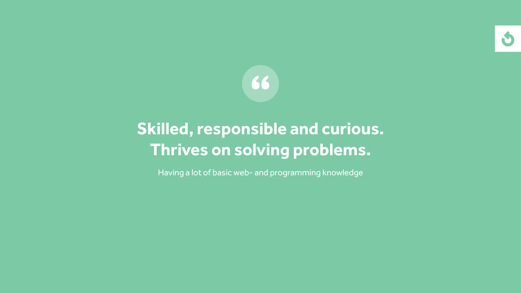 Skilled, responsible and curious. Thrives on so...