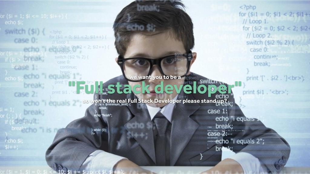 """""""Full stack developer"""" so won't the real Full S..."""