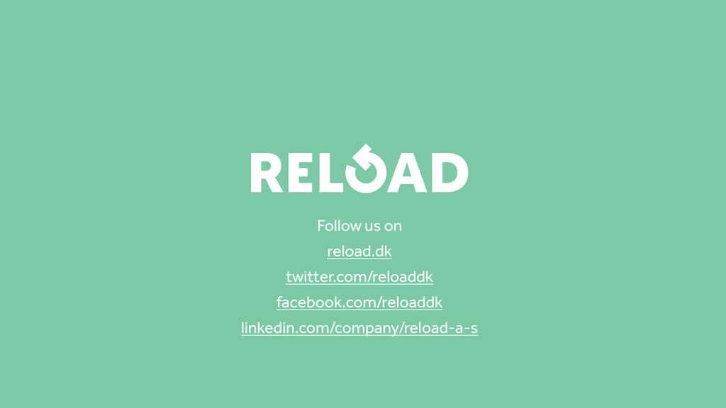 Follow us on reload.dk twitter.com/reloaddk fac...