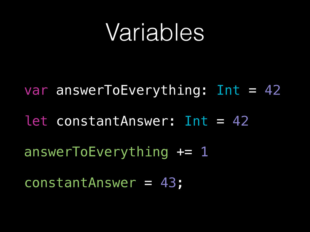 Variables var answerToEverything: Int = 42 let...