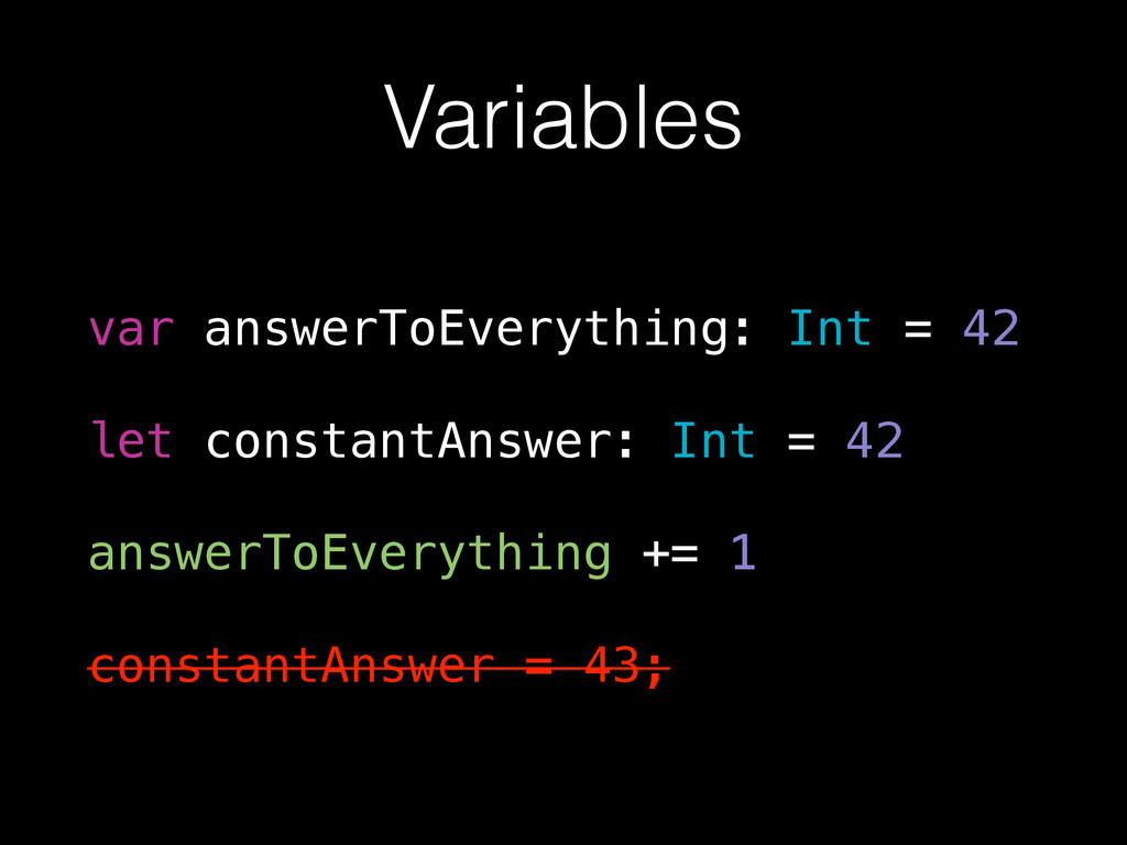 Variables var answerToEverything: Int = 42 let ...
