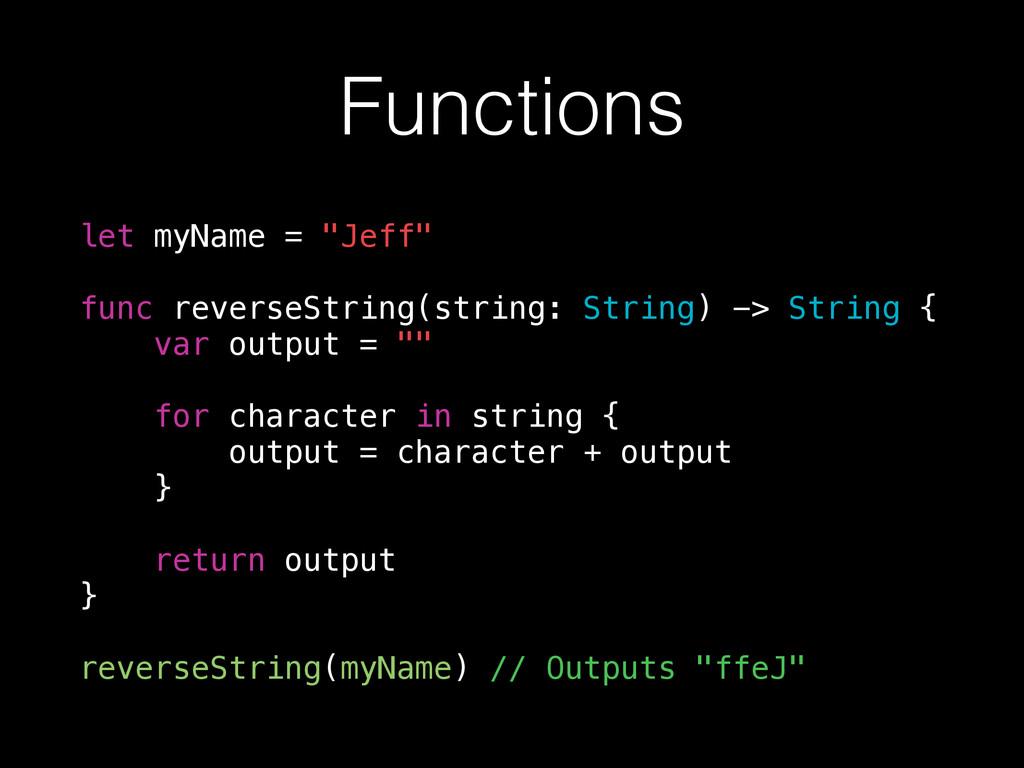 """Functions let myName = """"Jeff"""" func reverseStrin..."""