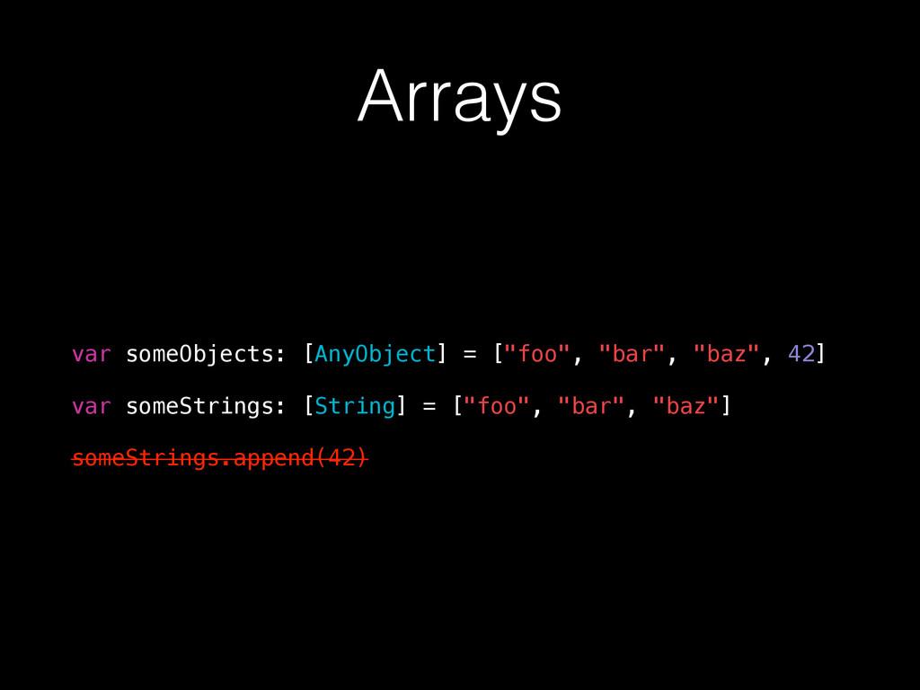 "Arrays var someObjects: [AnyObject] = [""foo"", ""..."