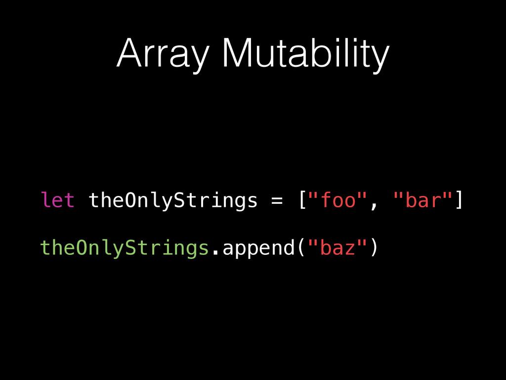 """Array Mutability let theOnlyStrings = [""""foo"""", """"..."""