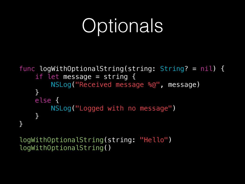 Optionals func logWithOptionalString(string: St...