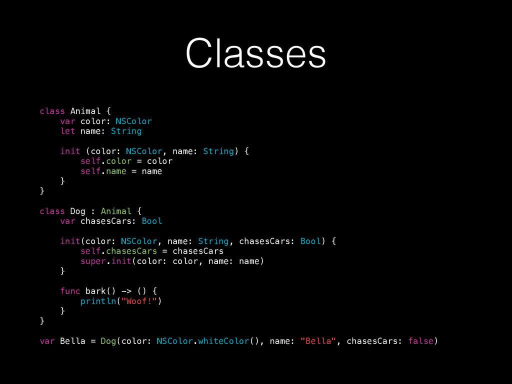 Classes class Animal { var color: NSColor let n...