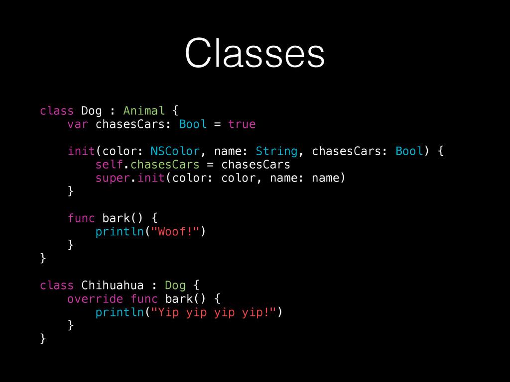 Classes class Dog : Animal { var chasesCars: Bo...