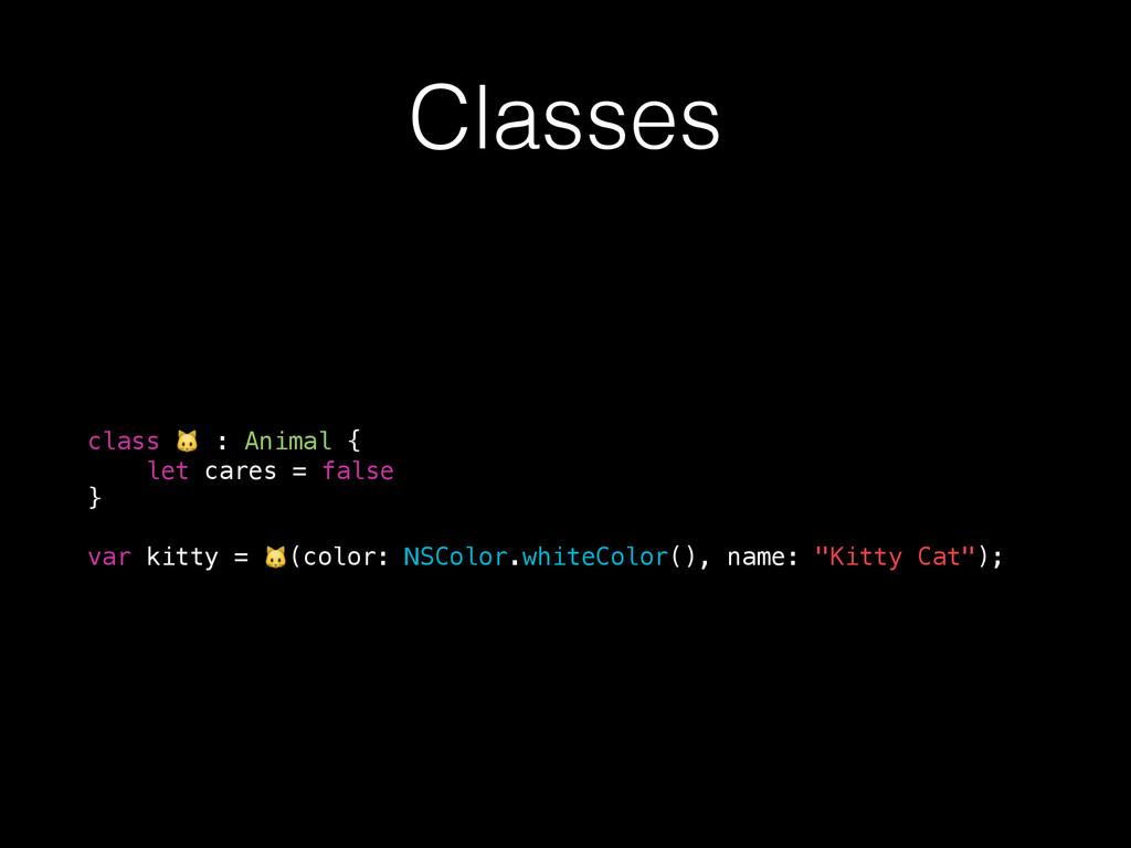 Classes class  : Animal { let cares = false } v...