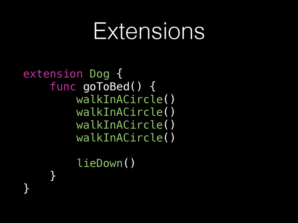 Extensions extension Dog { func goToBed() { wal...
