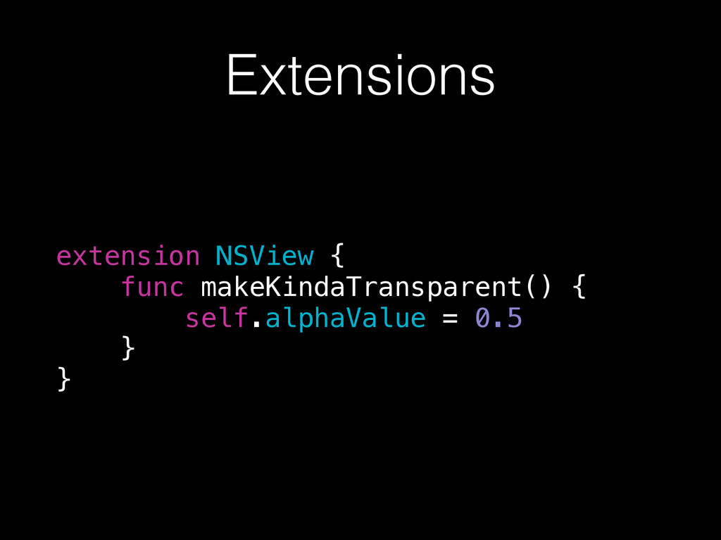 Extensions extension NSView { func makeKindaTra...