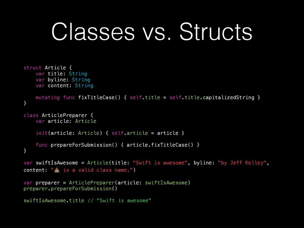 Classes vs. Structs struct Article { var title:...