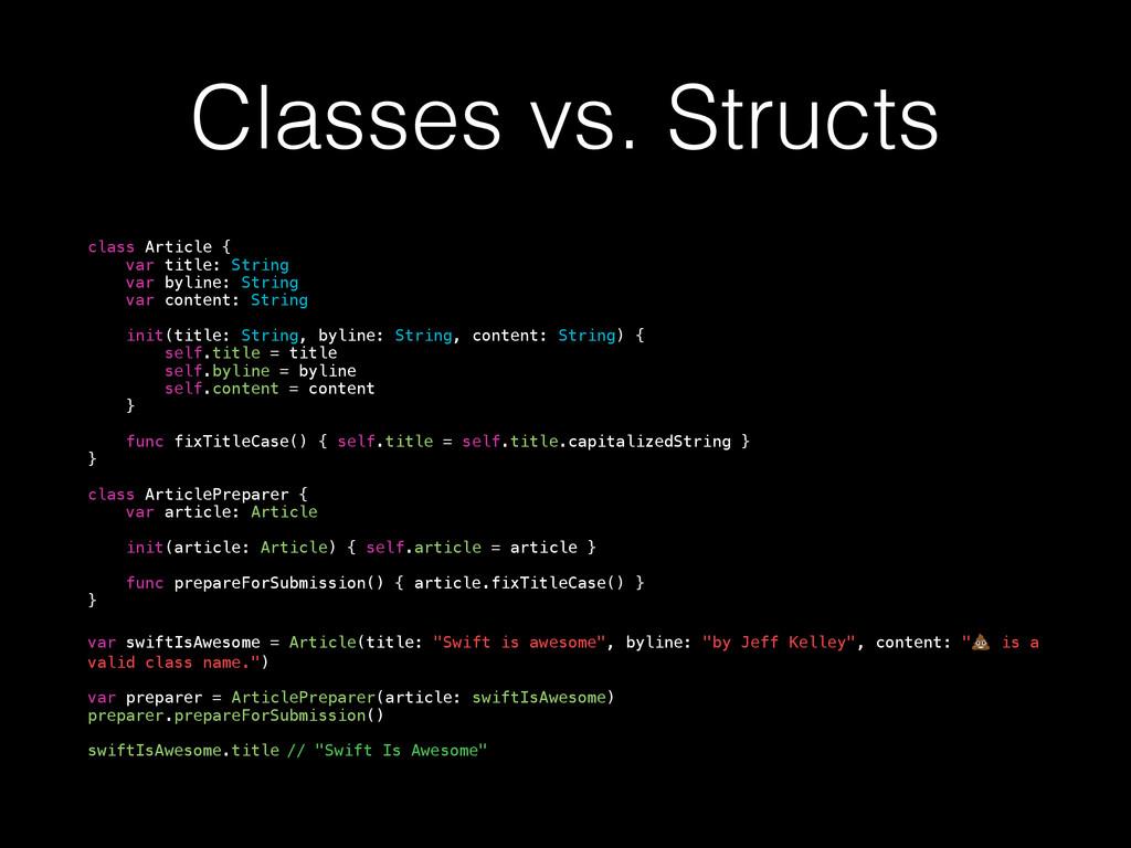 Classes vs. Structs class Article { var title: ...