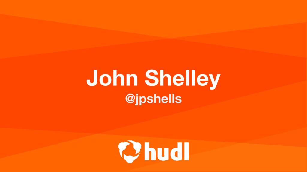 John Shelley @jpshells