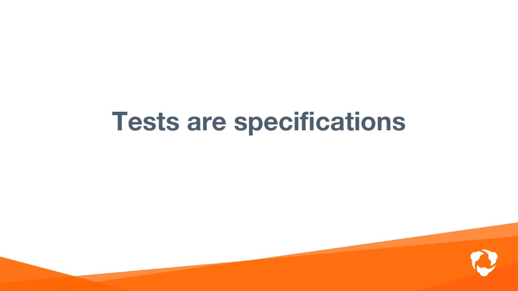 Tests are specifications