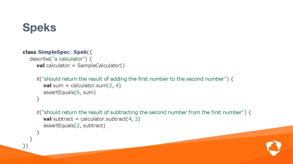 "Speks class SimpleSpec: Spek({ describe(""a calc..."