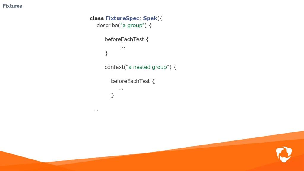 """class FixtureSpec: Spek({ describe(""""a group"""") {..."""