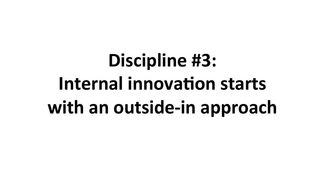 Discipline #3: Internal innova8on starts with a...