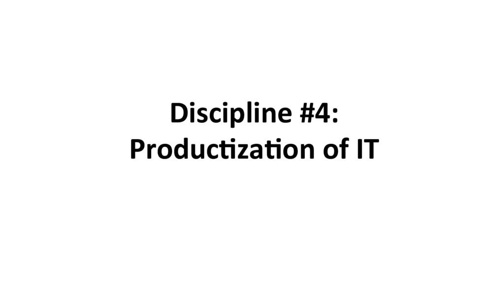 Discipline #4: Produc8za8on of IT