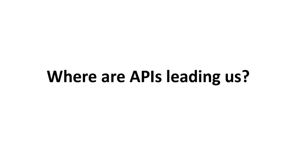 Where are APIs leading us?