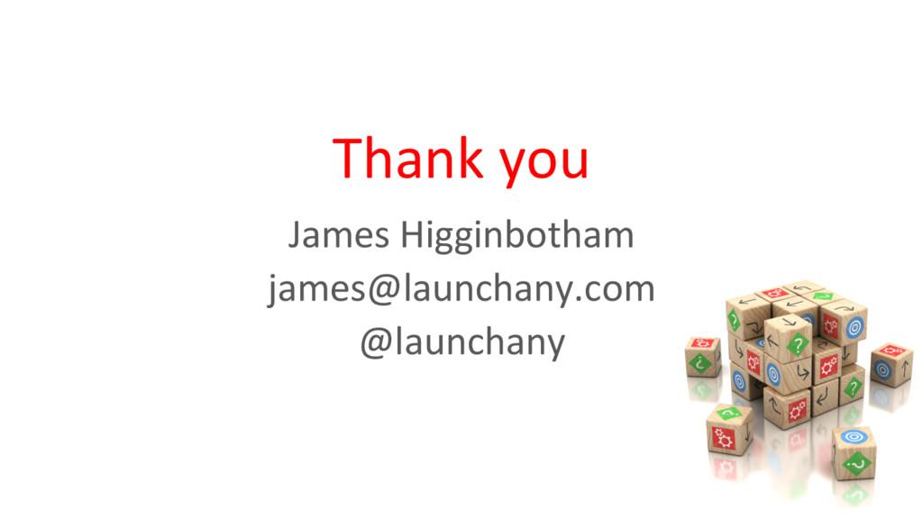 James Higginbotham james@launchany.com @launcha...