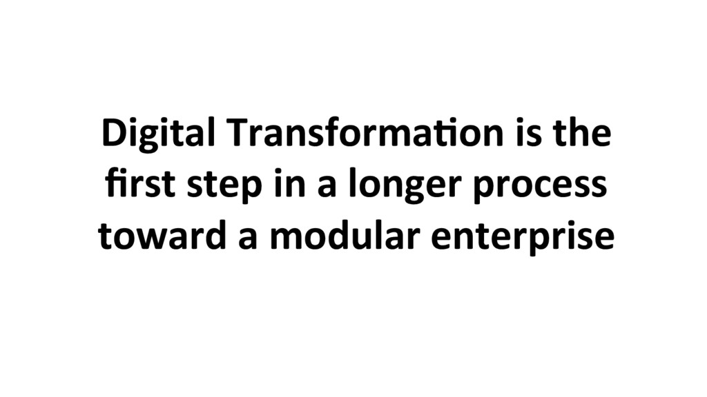 Digital Transforma8on is the first step in a lon...