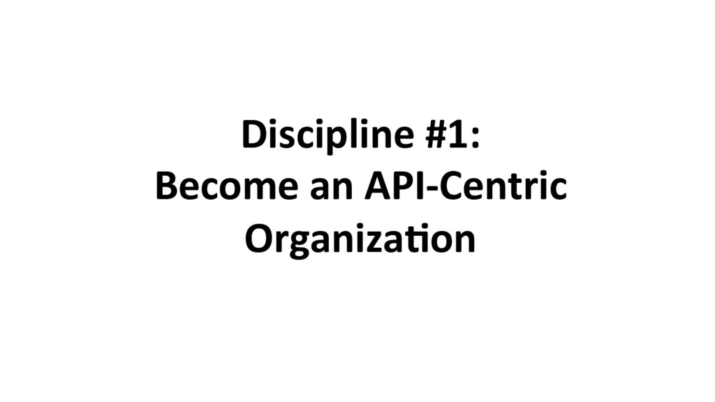 Discipline #1: Become an API-Centric Organiza8on